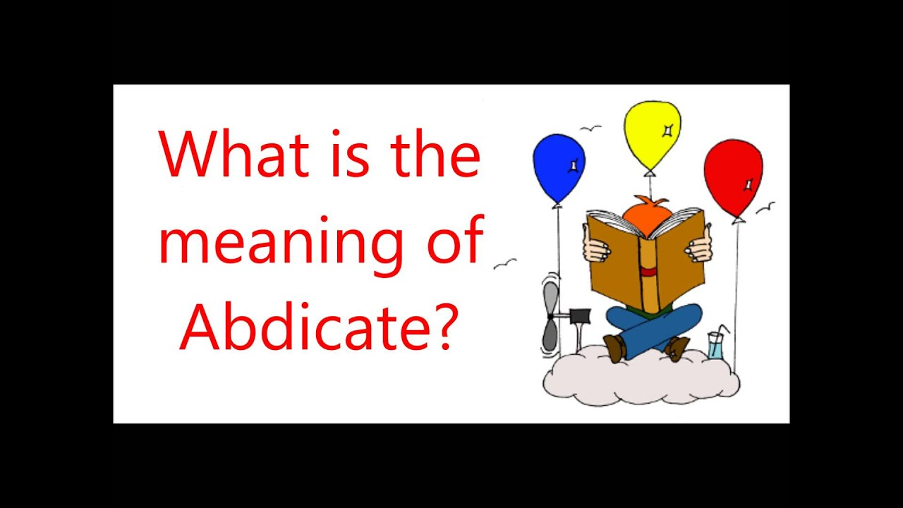What Does Abdicate Mean - Youtube-9893
