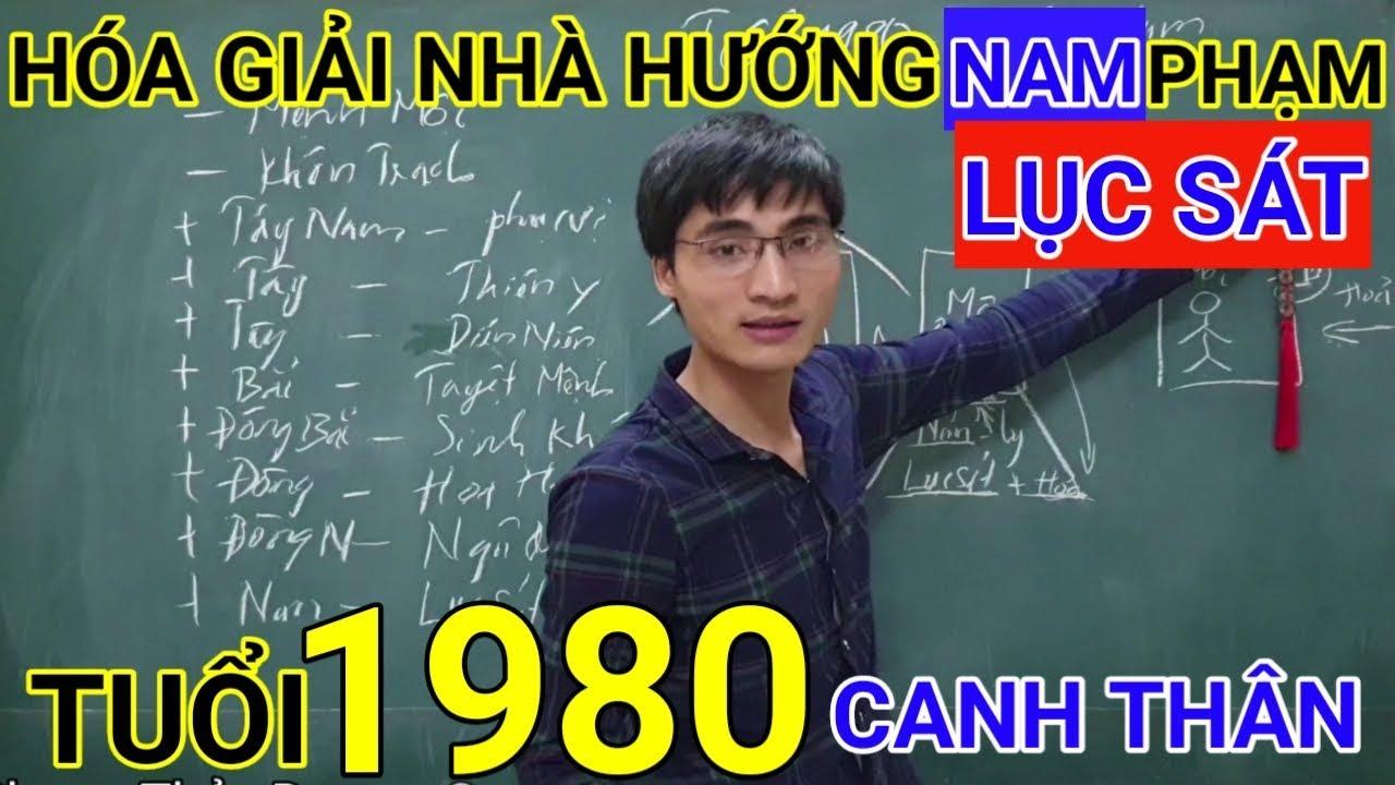 Tuổi Canh Thân 1980 Nhà Hướng Nam | Hóa Giải Hướng Nhà Phạm Lục Sát Cho Tuoi Canh Than 1980