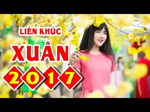 LK XUÂN ĐÃ VỀ - Nhạc Xuân 2017 Mới Nhất - Nhạc Tết Mừng Năm Mới Xuân Đinh Dậu 2017