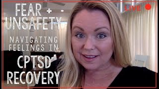 Fear/ Unsafety: Navigating Feelings During CPTSD Recovery