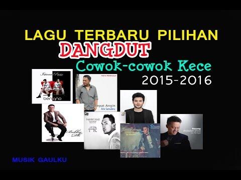 LAGU DANGDUT COWOK KECE - TERBARU PILIHAN 2015 2016