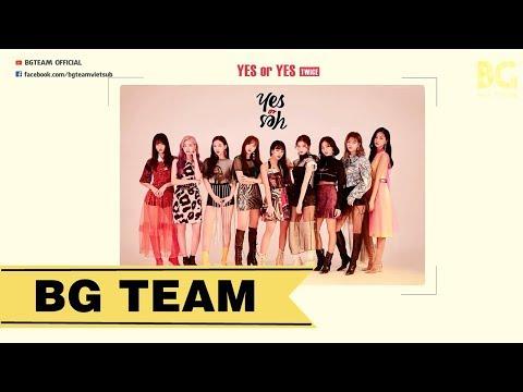 [BG TEAM] [Vietsub + Kara + Hangul]TWICE - YES OR YES