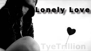 Tye Trillion - Lonely Love (Full Song Download) @TyeTrillion