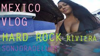 MEXICO VLOG GO PRO - HARD ROCK RIVIERA ADVENTURE - SONJDRADELUXE