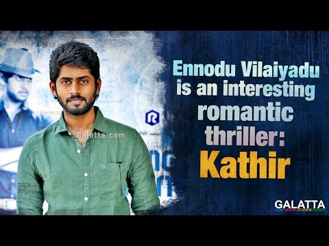 Ennodu Vilaiyadu Is An Interesting Romantic Thriller  Kathir