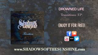 Shadows Of The Sunshine  - Drowned Life (Transitions EP)