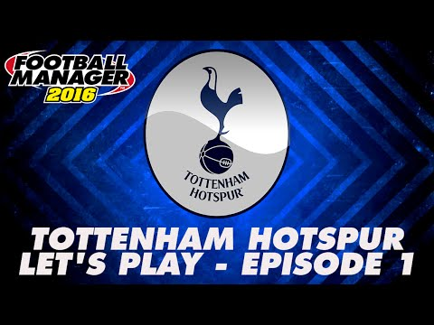 Tottenham Hotspur - Episode 1 | Football Manager 2016 Let's Play [FM16] - Chelsea Away