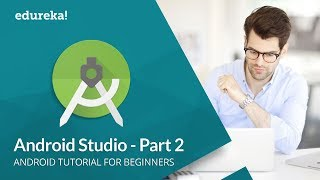 Android Studio Tutorial For Beginners -2 | Android Development Tutorial | Android Training | Edureka