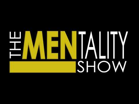 The MENtality Show 5: Get Inside The Minds of 4 Grown Men