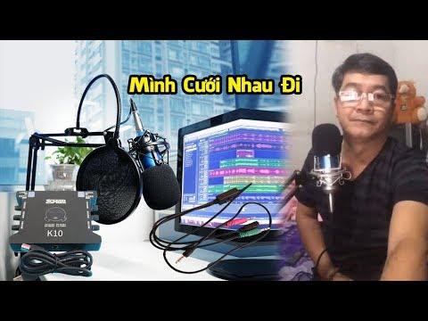 Mình Cưới Nhau Đi - Sound Card XOX K10, Micro Thu Âm CYDBlues LD K600, Dây Live Stream