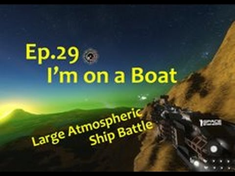 Space Engineers: I'm on a Boat... (large atmospheric ship battle) Ep29