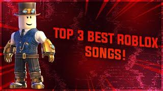 TOP 3 BEST ROBLOX SONGS!