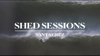 SHED SESSIONS: Santa Cruz