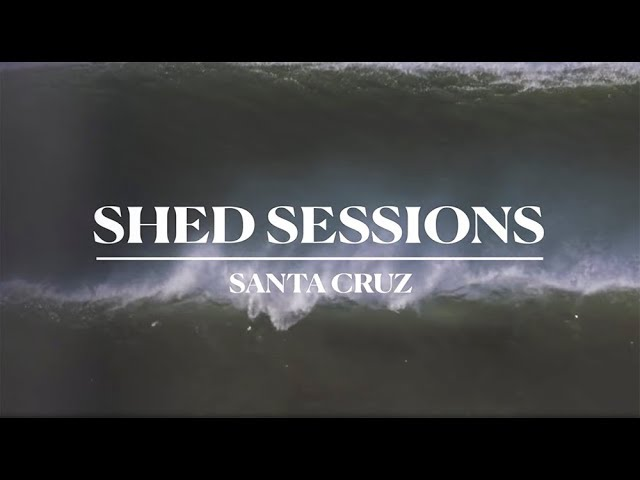 Shed Sessions: Santa Cruz