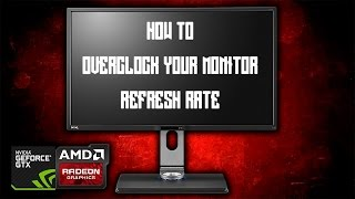 how to overclock your monitor refresh rate nvidia graphics card