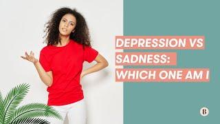 Depression vs Sadness: Which one am I?