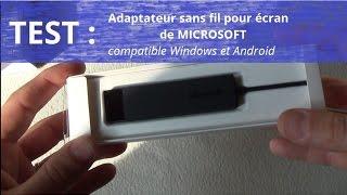 Test et TUTO du MICROSOFT adaptateur affichage sans fil pour écran via windows et android