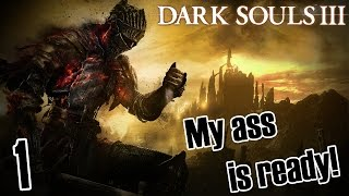 Поиграем в Dark Souls III 1 My ass is ready