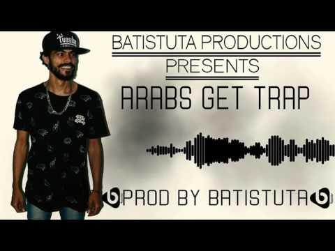 Arabs Get Trap - Mix - oriental - EDM - trap - 2017 (Prod By. Batistuta)