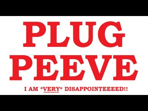 News : Plug Peeve!
