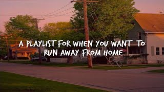 A playlist for when you want to run away from home...