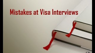 Mistakes at Visa Interviews