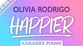 Olivia Rodrigo - happier (Karaoke Piano)