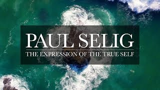 The Expression of the True Self: Paul Selig