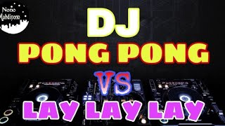 Download DJ PONG-PONG vs LAY LAY LAY - Full Bass Remix