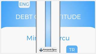Debt of gratitude Nedir? Debt of gratitude İngilizce Türkçe Anlamı Ne Demek? Telaffuzu Nasıl Okunur?