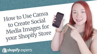 How To Use Canva To Create Social Media Images For Your Shopify Store