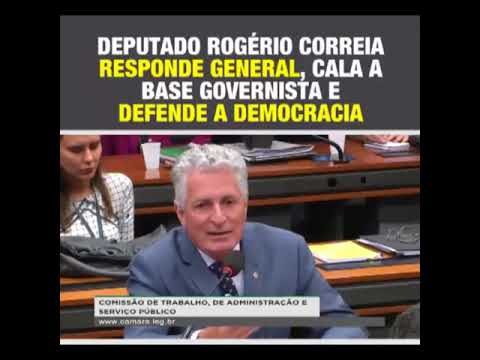 DEPUTADO ROGÉRIO CORREIA RESPONDE GENERAL, CALA A BASE GOVERNISTA E DEFENDE A DEMOCRACIA