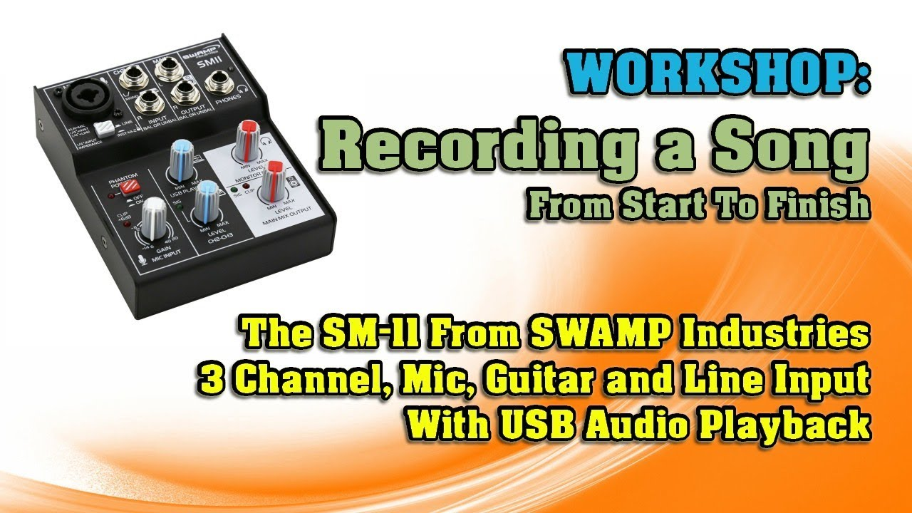 Recording A Song Using SWAMP Industries SM-11 USB Mixer Audio Interface