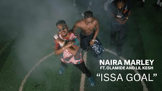 Naira Marley x Olamide x Lil Kesh - Issa Goal Official Music Video