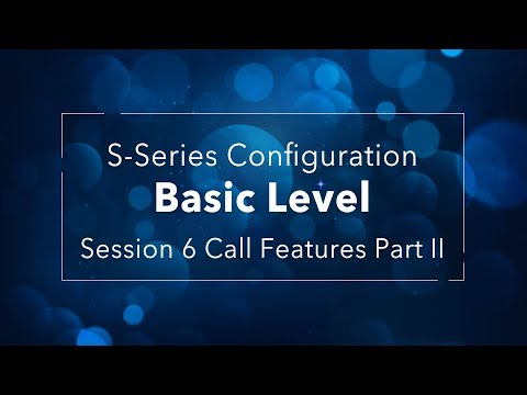 S-Series VoIP PBX Basic Configurations - Session 6 Call Features I