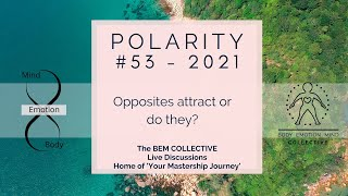 #53 POLARITY - Opposites attract or they? Episode 1 by The BEM Collective