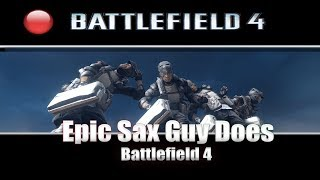 Epic Sax Guy Does Battlefield 4 | 4k Subscriber Special |