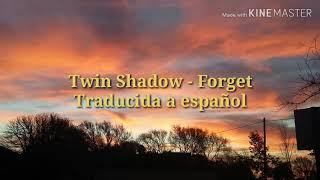 Twin Shadow - Forget   Traducida a español/Lyrics