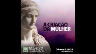 Culto Vespertino | Gênesis 2.18-25 - A Criação da Mulher - Rev. André Dantas