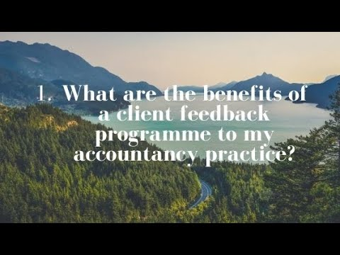 1. What are the benefits of a client feedback programme to your accountancy practice?