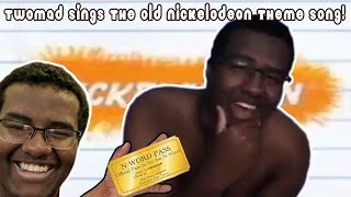 Twomad sings the old Nickelodeon theme song!