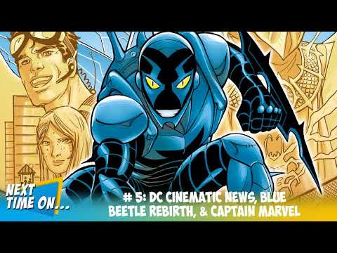 EP# 5: DC Cinematic News, Blue Beetle Rebirth, & Captain Marvel
