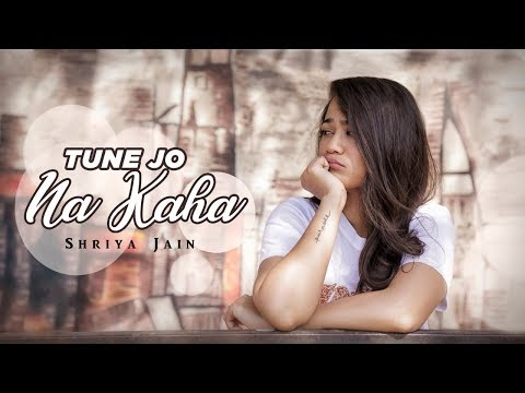 Tune Jo Na Kaha - New York | Female Version | Shriya Jain