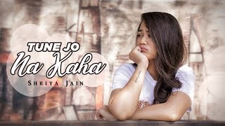 Tune Jo Na Kaha | Dard pehele se hai zyada full song | New York | Female Version | Shriya Jain