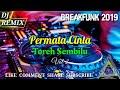 BREAKFUNK TERBARU 2019  PERMATA CINTA  TOREH
