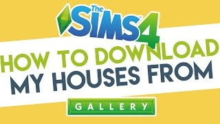 How to Download My Houses from The Sims 4 Gallery