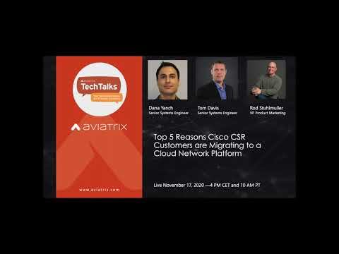 TechTalk: Top 5 Reasons Cisco CSR customers are Migrating to a Cloud Network Platform