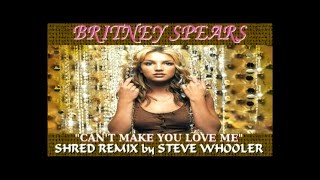 """""""Can't Make You Love Me"""" - Britney Spears (Shred Remix by Steve Whooler)"""
