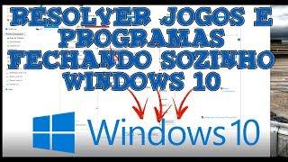 Resolver Jogos e Programas Fechando Sozinho Windows 10