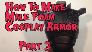 How to Make Male Foam Cosplay Armor, Tutorial Part 3